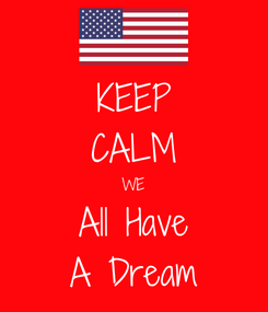 Poster: KEEP CALM WE All Have A Dream