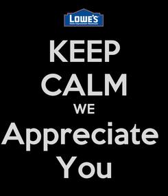 Poster: KEEP CALM WE Appreciate  You