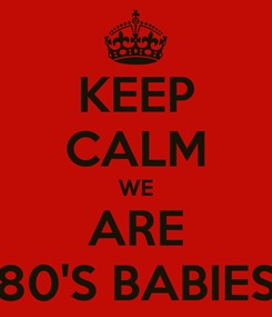 Poster: KEEP CALM WE ARE 80'S BABIES