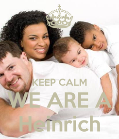 Poster:   KEEP CALM WE ARE A Heinrich