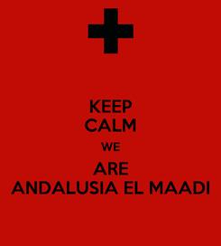 Poster: KEEP CALM WE ARE ANDALUSIA EL MAADI