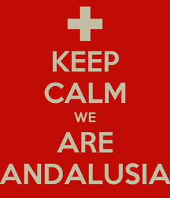 Poster: KEEP CALM WE ARE ANDALUSIA