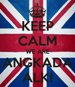 Poster: KEEP CALM WE ARE ANGKADA ALKI