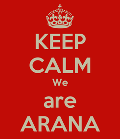 Poster: KEEP CALM We are ARANA