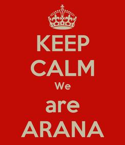 Poster: KEEP CALM We are ARANA