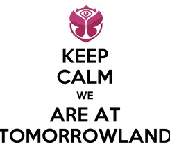 Poster: KEEP CALM WE ARE AT TOMORROWLAND