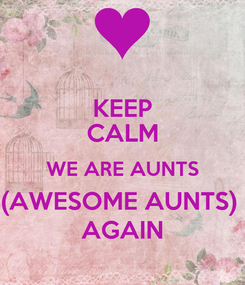 Poster: KEEP CALM WE ARE AUNTS (AWESOME AUNTS)  AGAIN