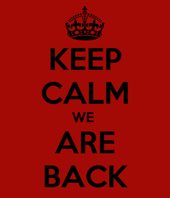 Poster: KEEP CALM WE  ARE BACK