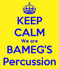 Poster: KEEP CALM We are BAMEG'S Percussion