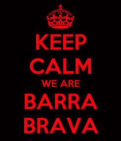 Poster: KEEP CALM WE ARE BARRA BRAVA