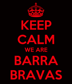 Poster: KEEP CALM WE ARE BARRA BRAVAS