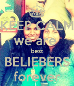 Poster: KEEP CALM we are  best BELIEBERS forever