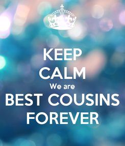 Poster: KEEP CALM We are BEST COUSINS FOREVER