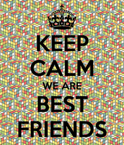 Poster: KEEP CALM WE ARE BEST FRIENDS