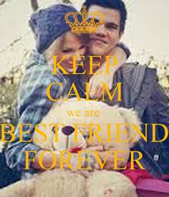 Poster: KEEP CALM we are    BEST FRIENDS FOREVER