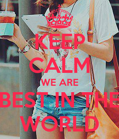 Poster: KEEP CALM WE ARE BEST IN THE WORLD