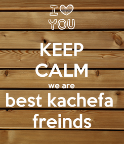 Poster: KEEP CALM we are best kachefa  freinds