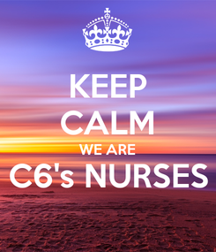 Poster: KEEP CALM WE ARE C6's NURSES