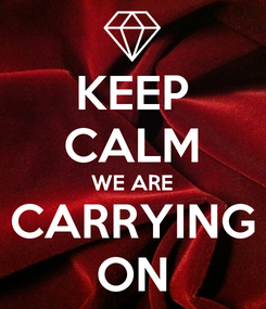 Poster: KEEP CALM WE ARE CARRYING ON