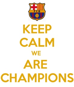 Poster: KEEP CALM WE  ARE  CHAMPIONS