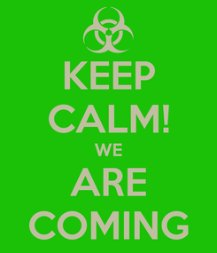 Poster: KEEP CALM! WE ARE COMING