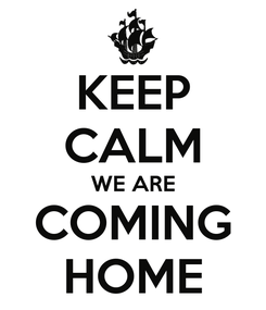 Poster: KEEP CALM WE ARE COMING HOME