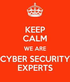 Poster: KEEP CALM WE ARE CYBER SECURITY EXPERTS