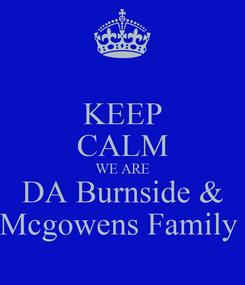 Poster: KEEP CALM WE ARE DA Burnside & Mcgowens Family