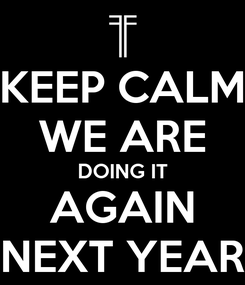 Poster: KEEP CALM WE ARE DOING IT AGAIN NEXT YEAR