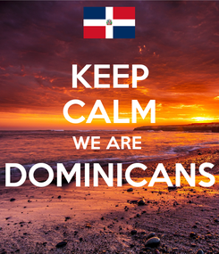 Poster: KEEP CALM WE ARE  DOMINICANS