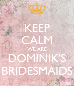 Poster: KEEP CALM WE ARE DOMINIK'S BRIDESMAIDS
