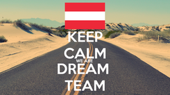 Poster: KEEP CALM WE ARE  DREAM  TEAM