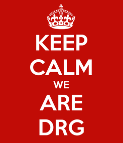Poster: KEEP CALM WE ARE DRG
