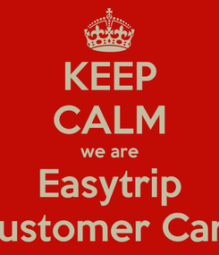 Poster: KEEP CALM we are Easytrip Customer Care