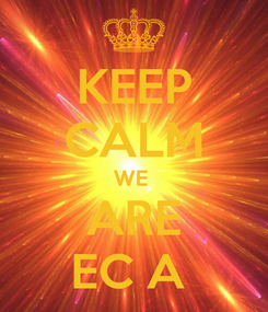 Poster: KEEP CALM WE  ARE EC A