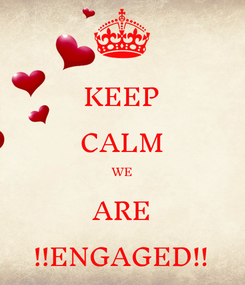 Poster: KEEP CALM WE ARE !!ENGAGED!!