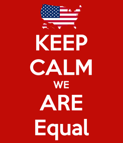 Poster: KEEP CALM WE ARE Equal