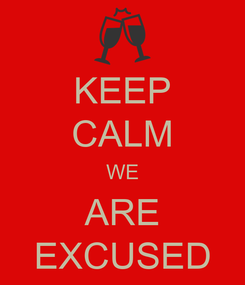 Poster: KEEP CALM WE ARE EXCUSED