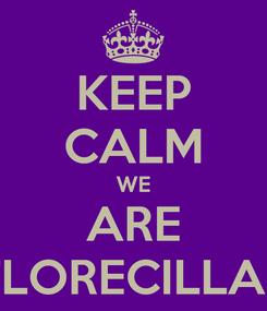 Poster: KEEP CALM WE ARE FLORECILLAS