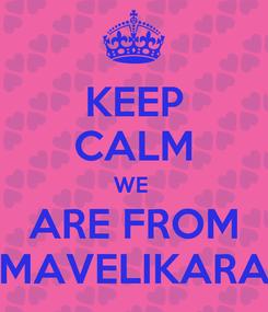 Poster: KEEP CALM WE  ARE FROM MAVELIKARA
