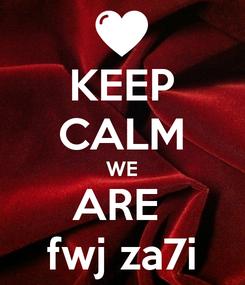 Poster: KEEP CALM WE ARE  fwj za7i