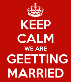 Poster: KEEP CALM WE ARE  GEETTING MARRIED