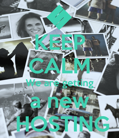 Poster: KEEP CALM We are getting a new  HOSTING