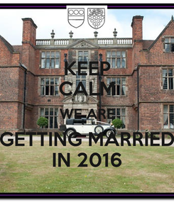 Poster: KEEP CALM WE ARE GETTING MARRIED IN 2016