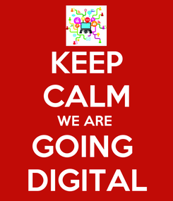 Poster: KEEP CALM WE ARE  GOING  DIGITAL