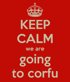 Poster: KEEP CALM we are going to corfu