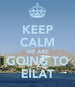 Poster: KEEP CALM WE ARE GOING TO EILAT