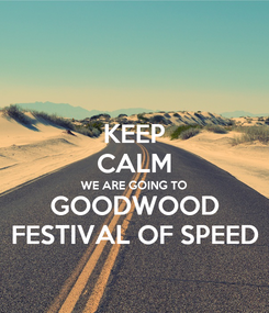 Poster: KEEP CALM WE ARE GOING TO GOODWOOD FESTIVAL OF SPEED
