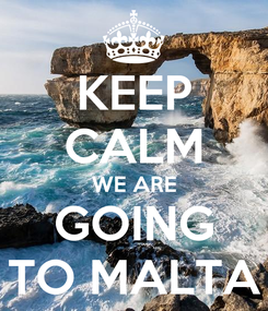 Poster: KEEP CALM WE ARE GOING TO MALTA