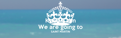 Poster: Keep Calm We are going to SAINT MARTIN